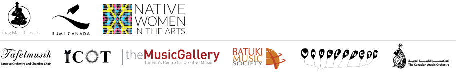 Raag Mala Toronto, Rumi Canada, Native Women in the Arts, Tafelmusik, Iranian-Canadian Composers of Toronto, The Music, Gallery, Batuki Music Society, Wavelength Music, Canadian Arabic Orchestra